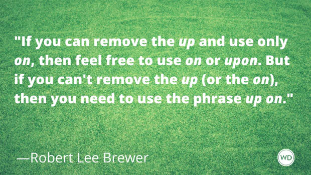 on_vs_upon_vs_up_on_grammar_rules_robert_lee_brewer