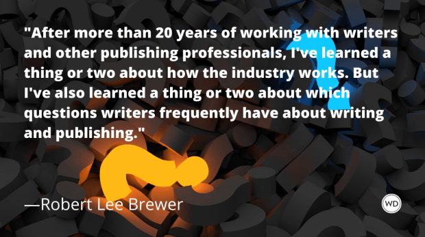 publishing faqs for writers robert lee brewer - 25 Publishing FAQs for Writers