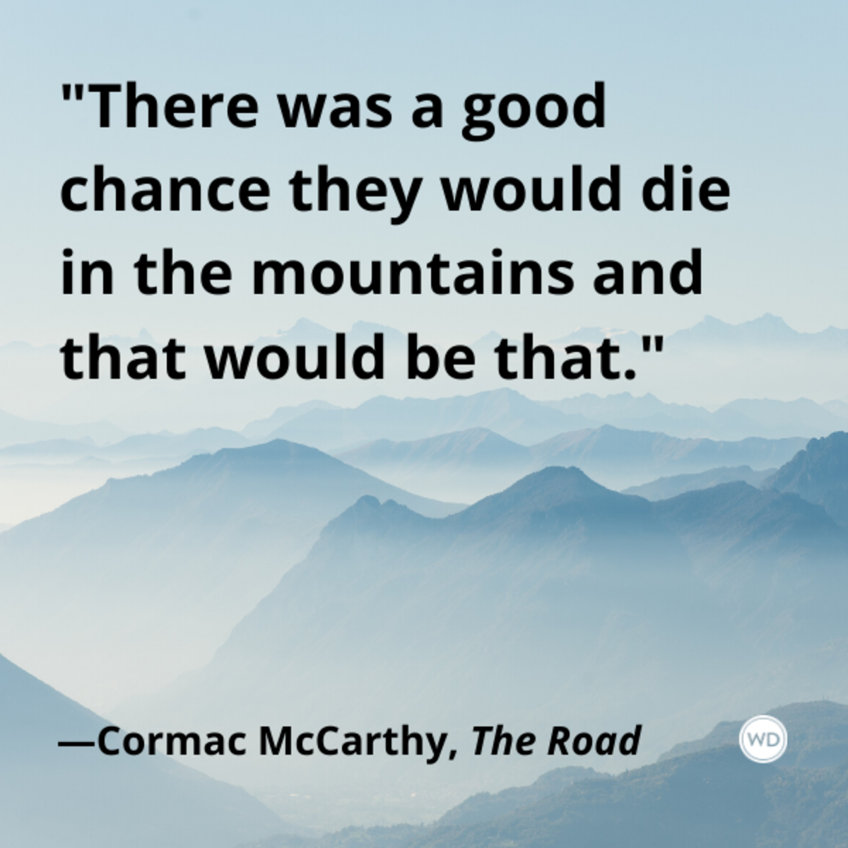 cormac_mccarthy_the_road_quotes_there_was_a_good_chance_they_would_die_in_the_mountains_and_that_would_be_that