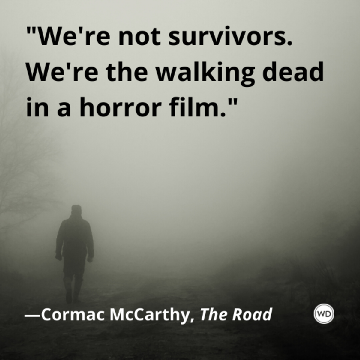 cormac_mccarthy_the_road_quotes_were_not_survivors_were_the_walking_dead_in_a_horror_film
