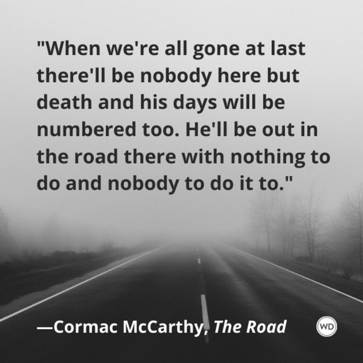 cormac_mccarthy_the_road_quotes_when_were_all_gone_at_last_therell_be_nobody_here_but_death_and_his_days_will_be_numbered_too