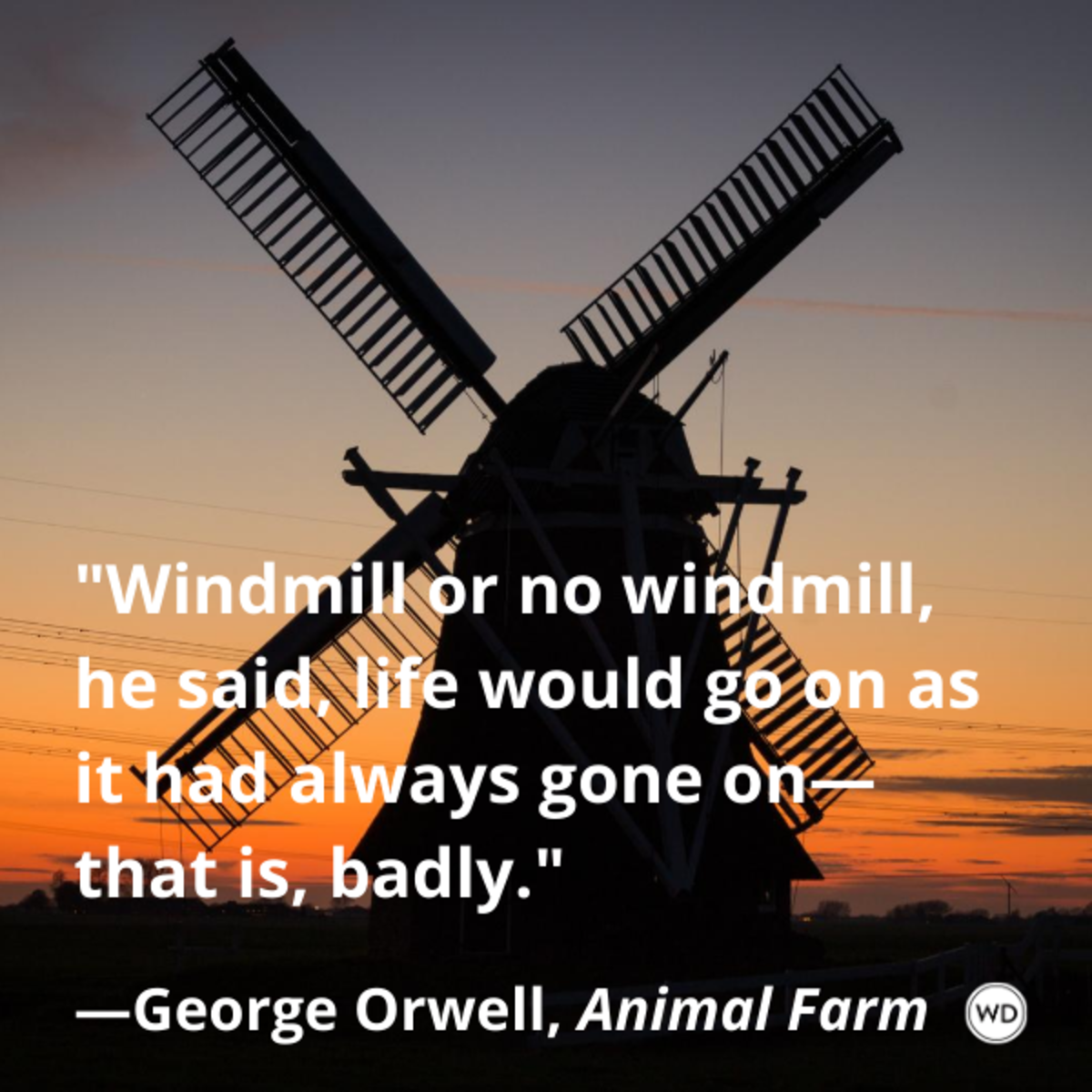 animal_farm_by_george_orwell_quotes_windmill_or_no_windmill_he_said_life_would_go_on_as_it_had_always_gone_on_that_is_badly