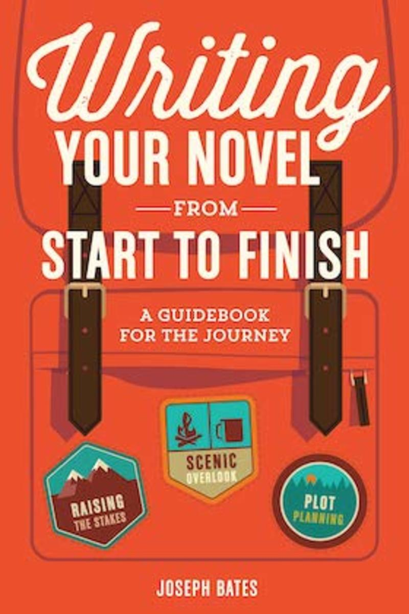 Writing Your Novel from Start to Finish: A Guidebook for the Journey by Joseph Bates