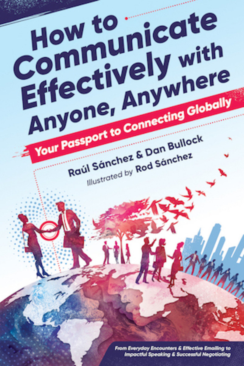 How to Communicate Effectively With Anyone, Anywhere, by Raul Sanchez and Dan Bullock (illustrated by Rod Sanchez)