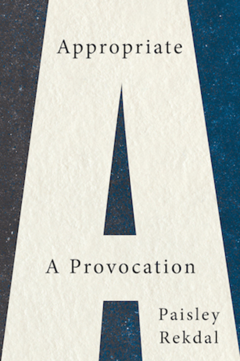 Appropriate: A Provocation, by Paisley Rekdal