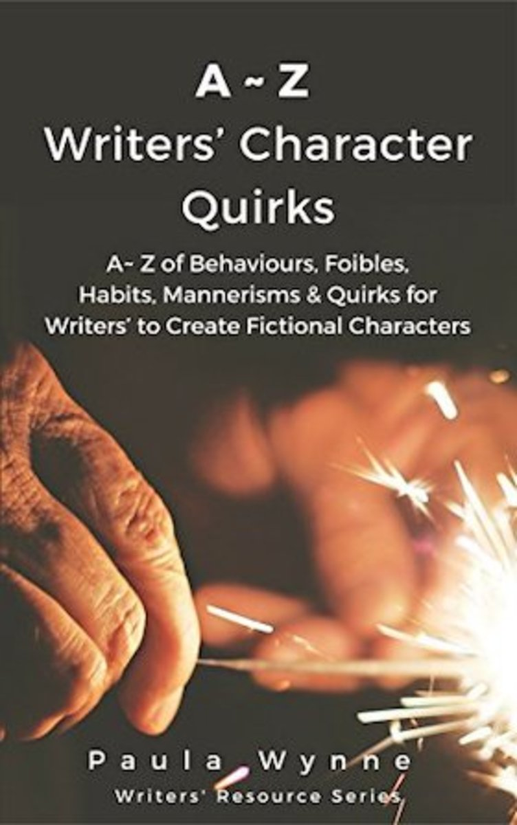 A~Z Writers' Character Quirks: A~ Z of Behaviours, Foibles, Habits, Mannerisms & Quirks for Writers' to Create Fictional Characters