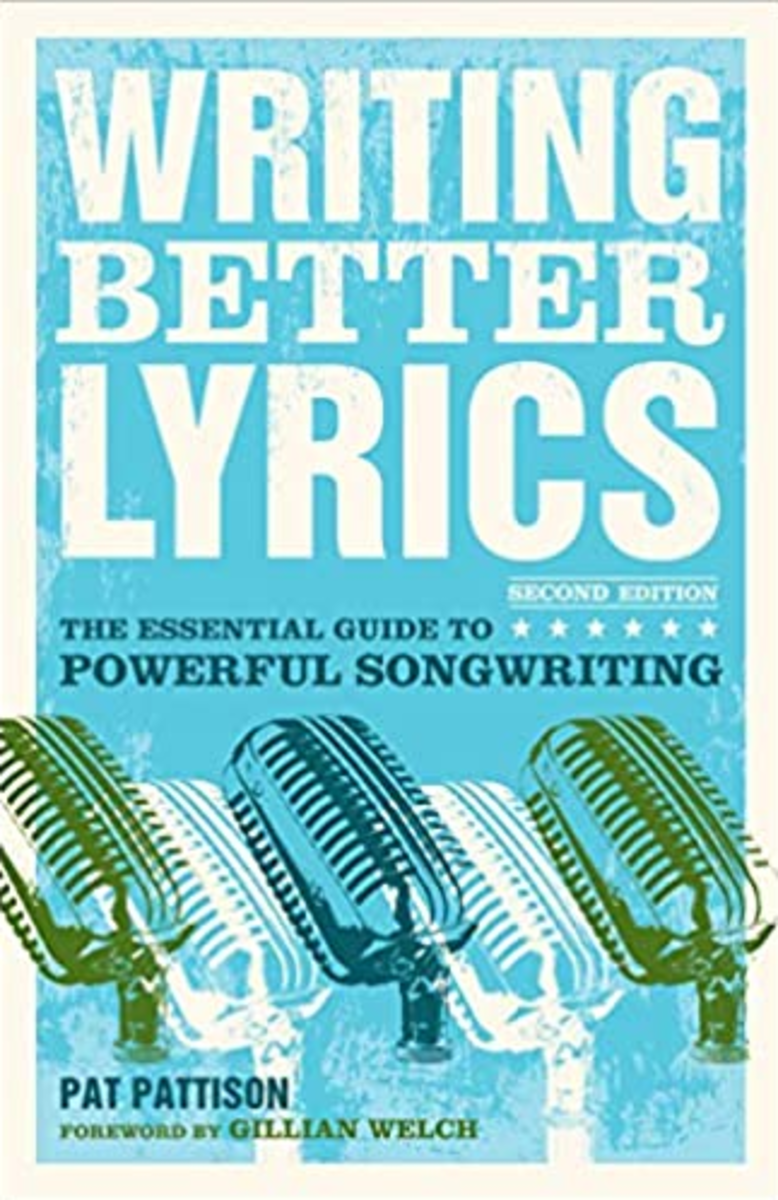 Writing Better Lyrics: The Essential Guide to Powerful Songwriting, by Pat Pattison