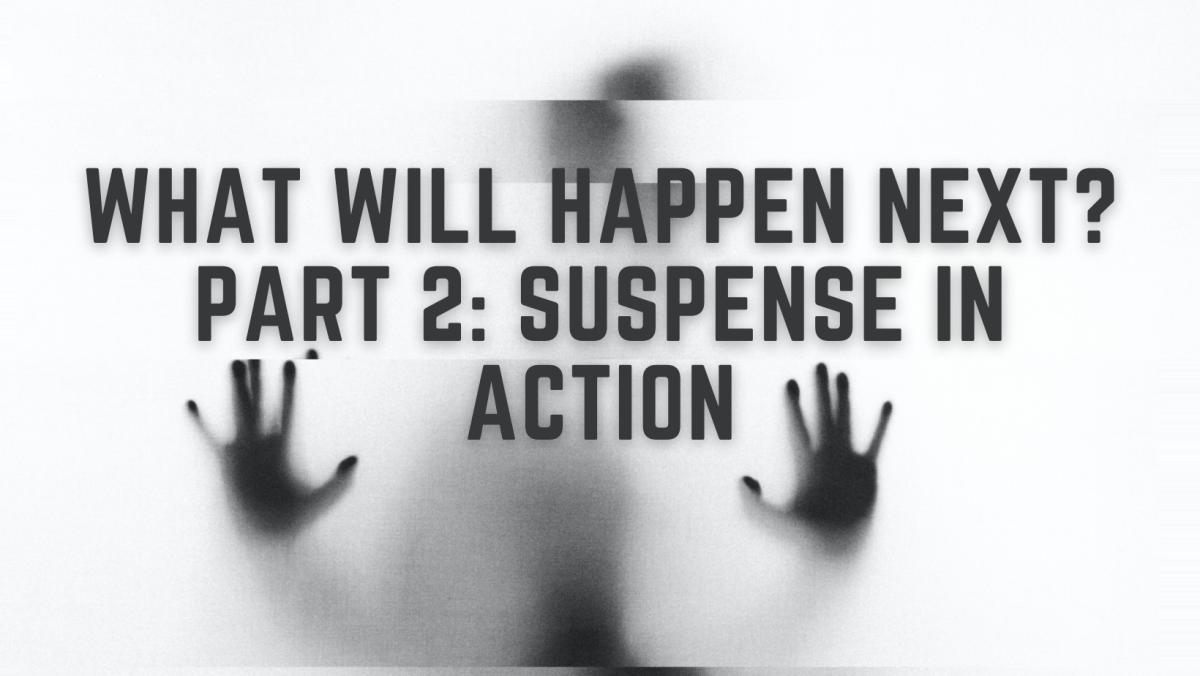 What Will Happen Next? Part 2: Suspense in Action