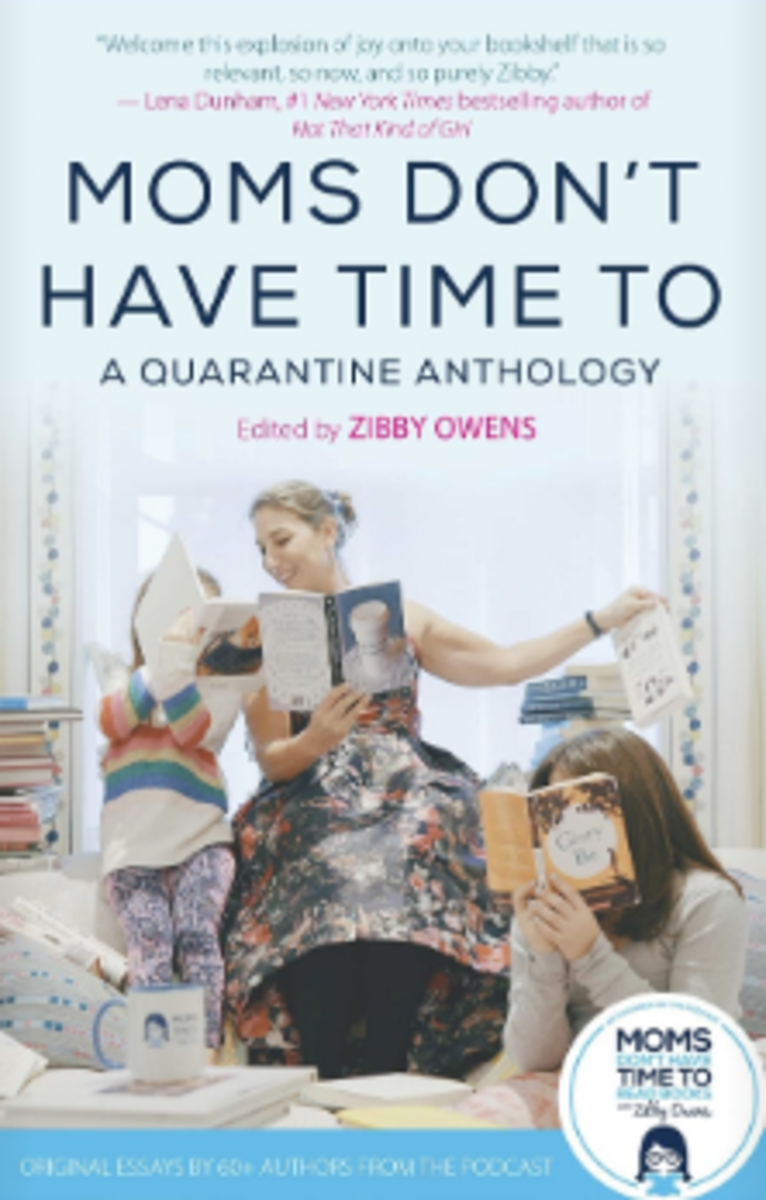 Moms Don't Have Time To: A Quarantine Anthology edited by Zibby Owens