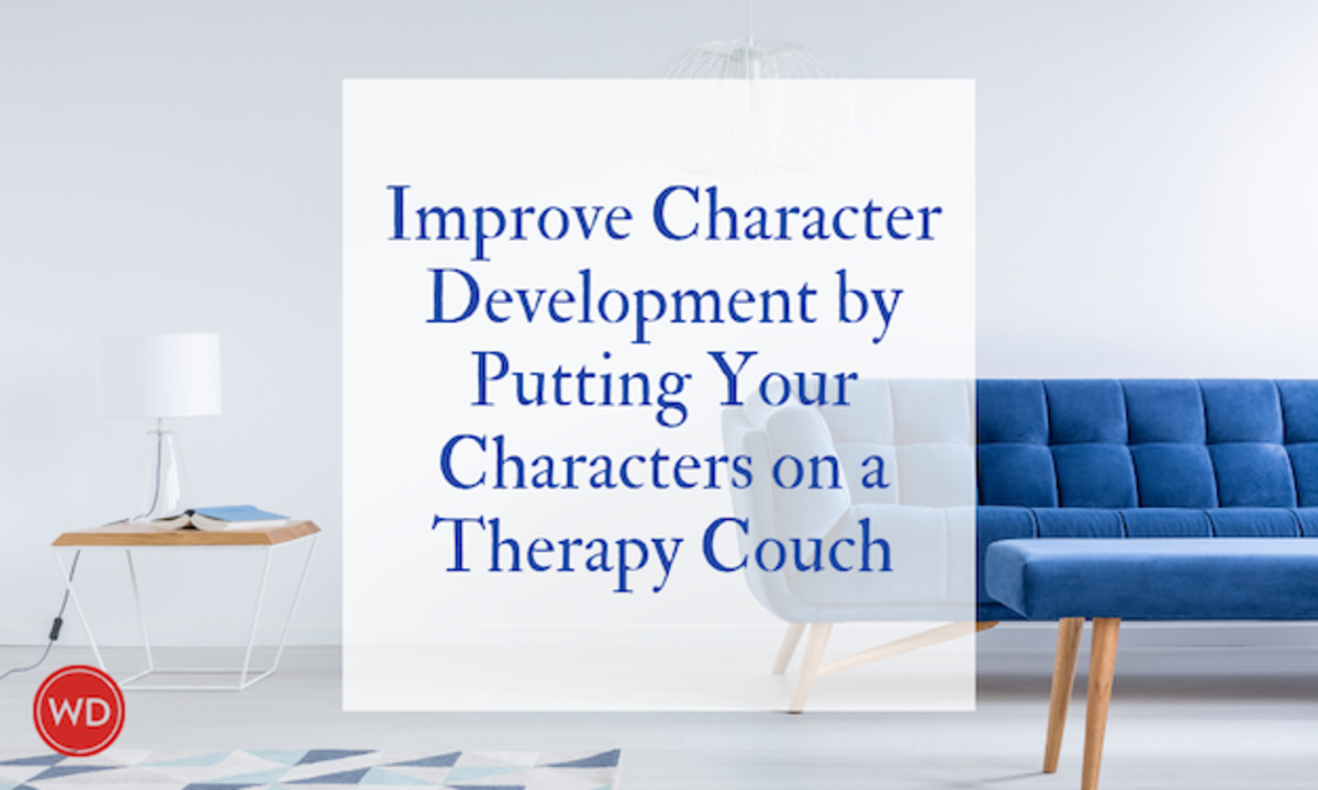 Before we can create rich characters, we need to understand their wounds and potential for growth. Jeanne Veillette Bowerman suggests using the therapy couch to improve character development.