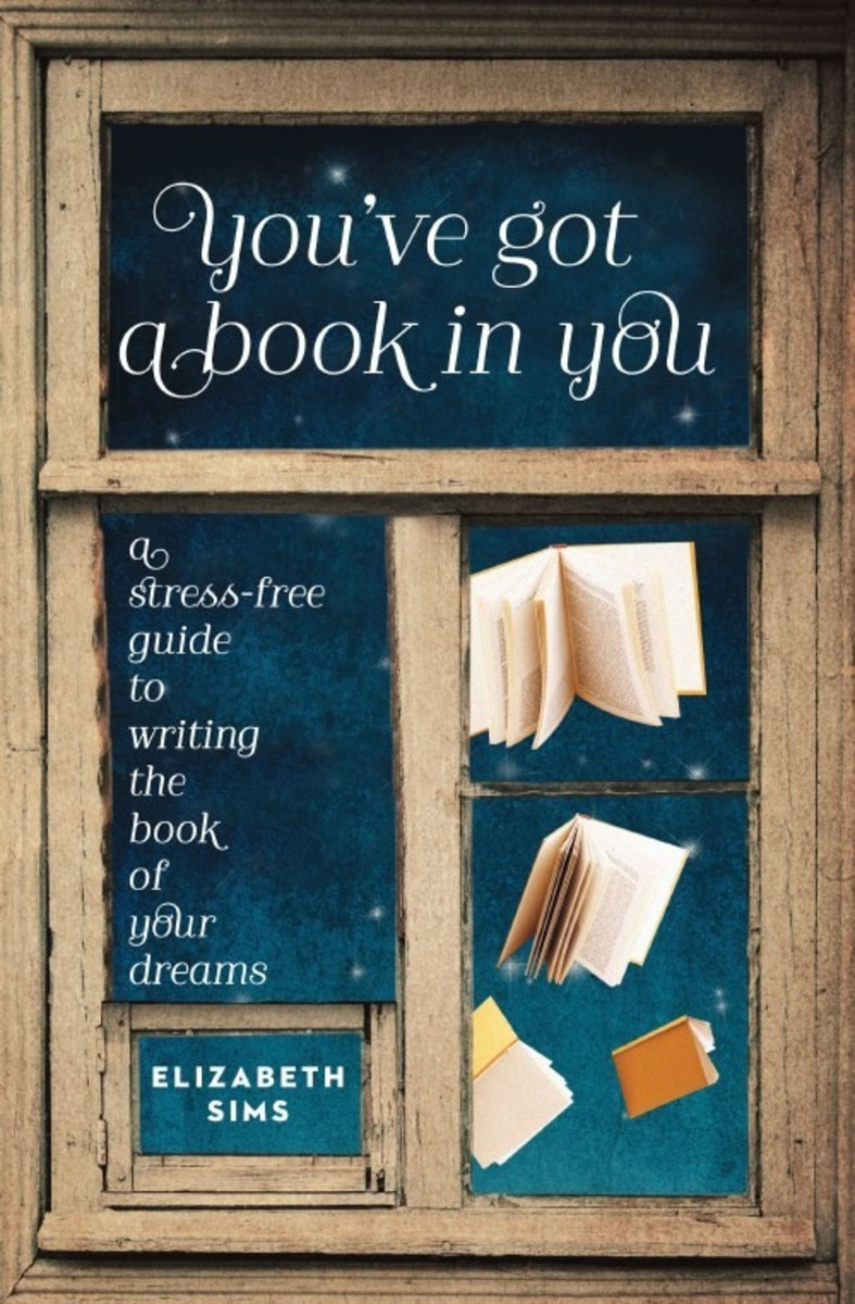 You've Got a Book in You A Stress-Free Guide to Writing the Book of Your Dreams