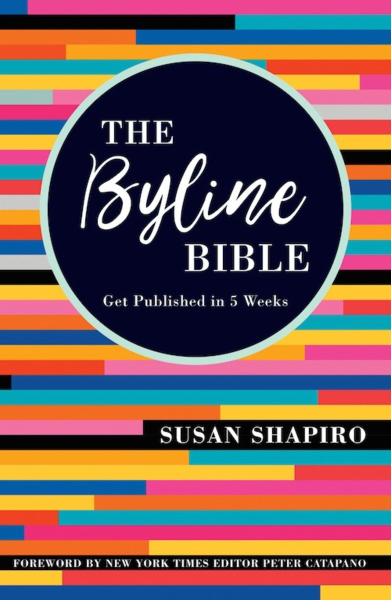 This article is excerpted from Susan Shapiro's new book, The Byline Bible: Get Published in Five Weeks © 2018 from Writer's Digest Books.