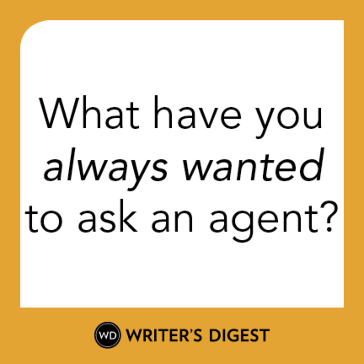 What have you always wanted to ask an agent?