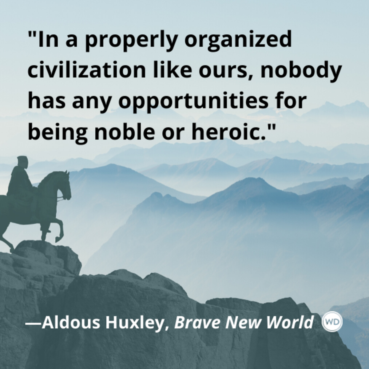 aldous_huxley_brave_new_world_quotes_in_a_properly_organized_civilization_like_ours_nobody_has_any_opportunities_for_being_noble_or_heroic