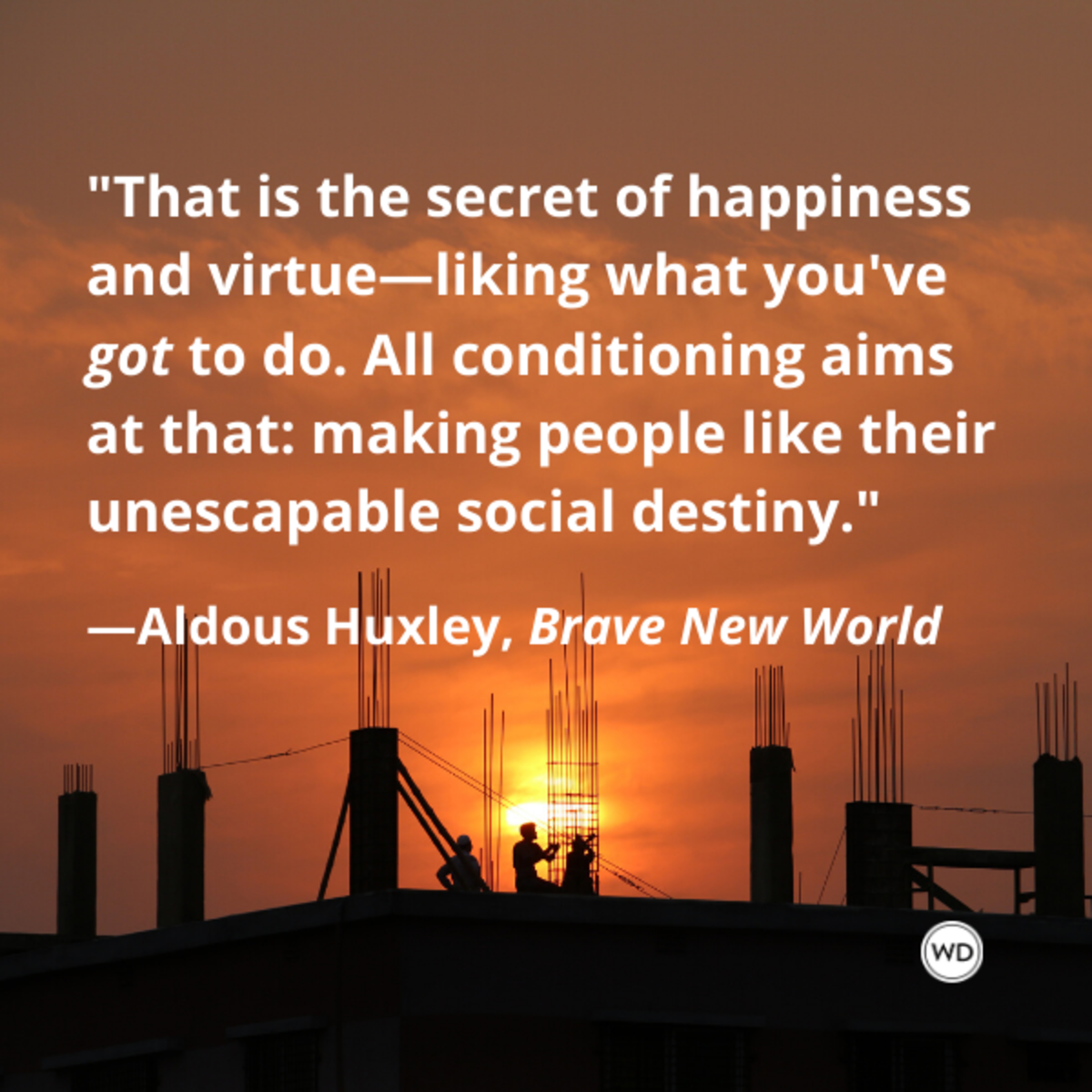 aldous_huxley_brave_new_world_quotes_that_is_the_secret_of_happiness_and_virtue_liking_what_youve_got_to_do