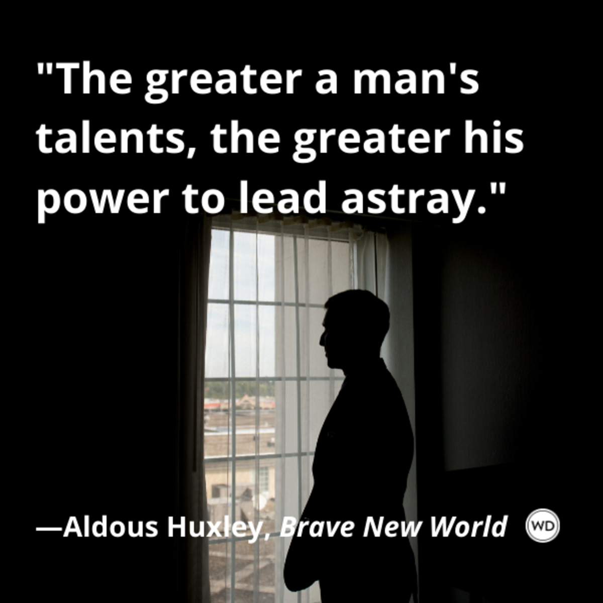 aldous_huxley_brave_new_world_quotes_the_greater_a_mans_talents_the_greater_his_power_to_lead_astray