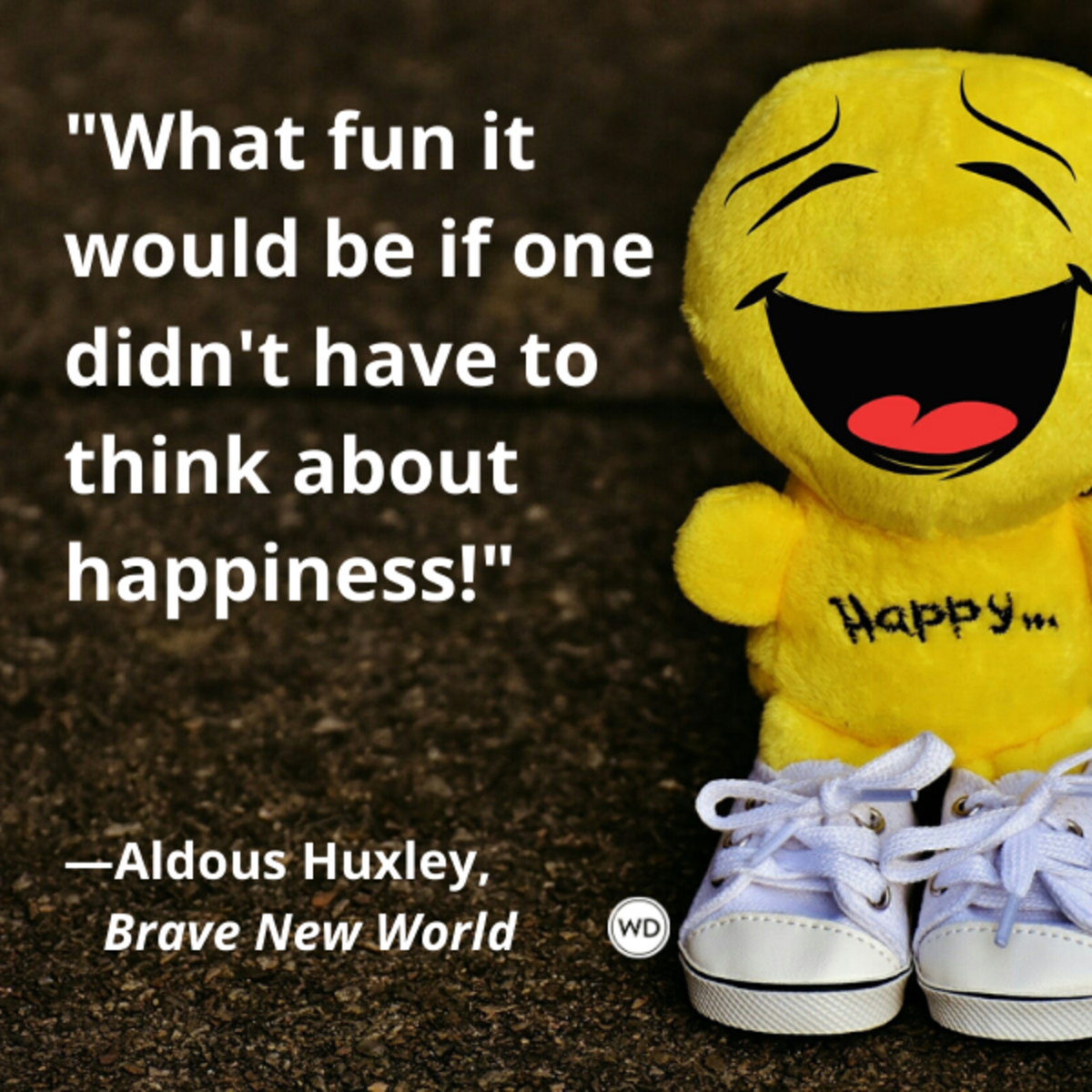aldous_huxley_brave_new_world_quotes_what_fun_it_would_be_if_one_didnt_have_to_think_about_happiness