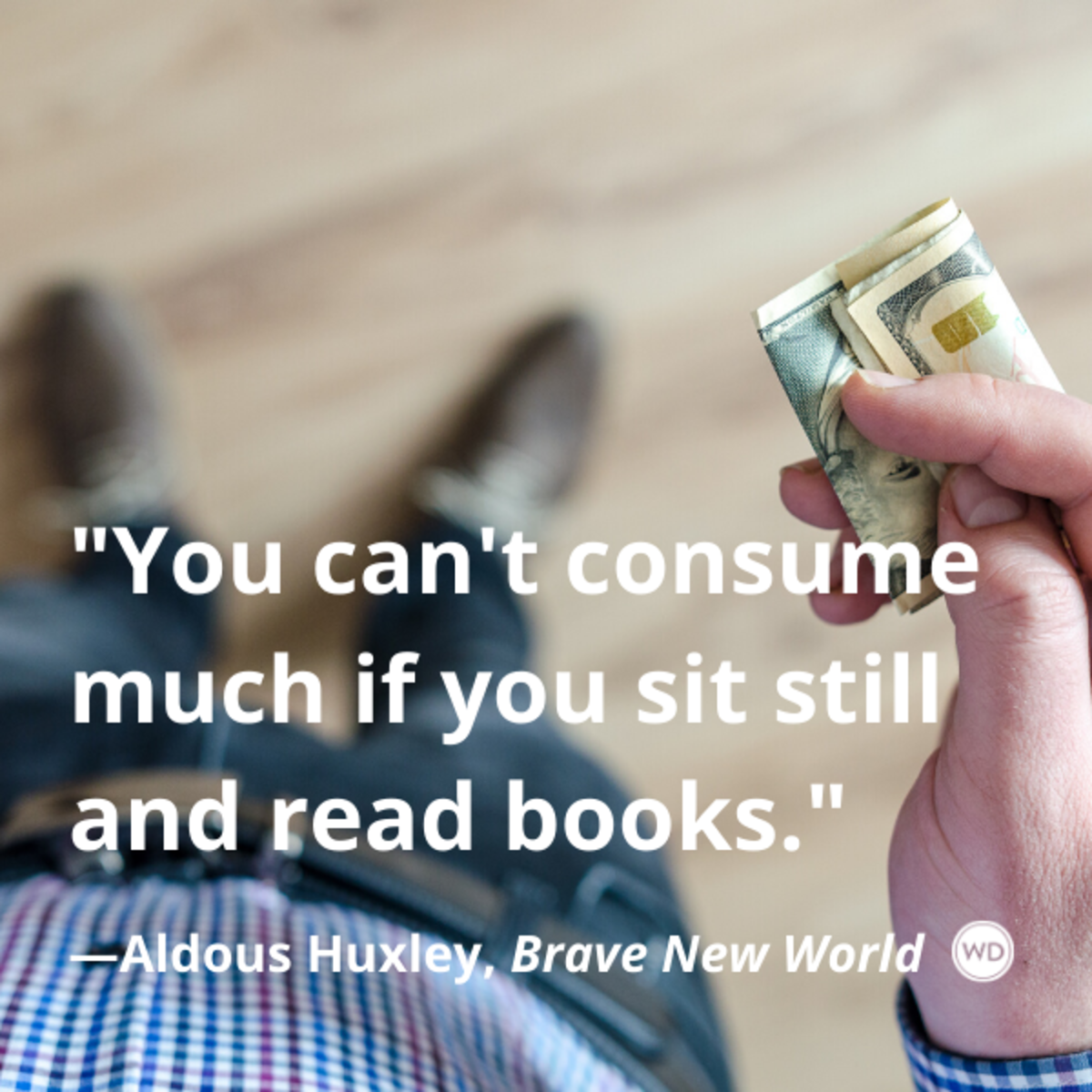 aldous_huxley_brave_new_world_quotes_you_cant_consume_much_if_you_sit_still_and_read_books