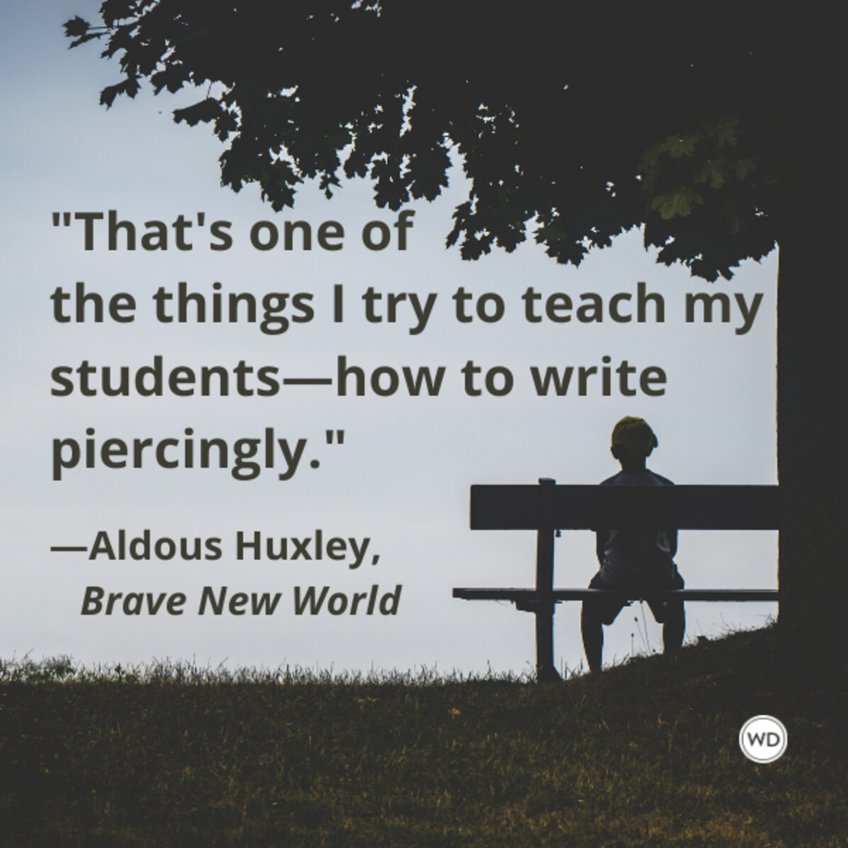 aldous_huxley_brave_new_world_thats_one_of_the_things_i_try_to_teach_my_students_how_to_write_piercingly