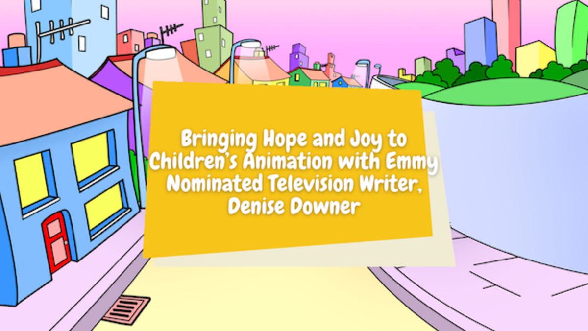 Bringing Hope and Joy to Children's Animation with Emmy Nominated Television Writer, Denise Downer