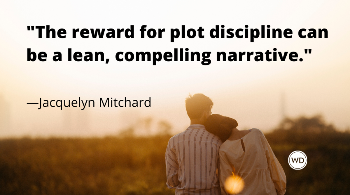 8 Practical Tips to Avoid Too Much Plot in Your Novel, Jacquelyn Mitchard