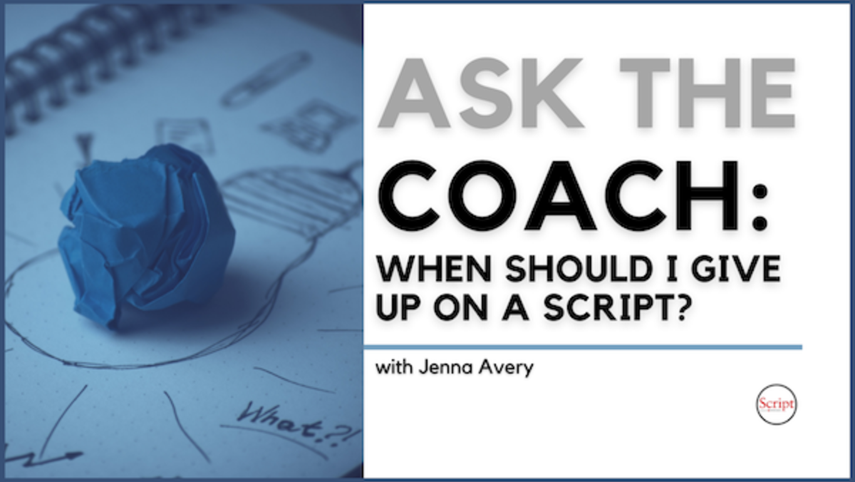 Ask the Coach: When Should I Give Up On a Script?