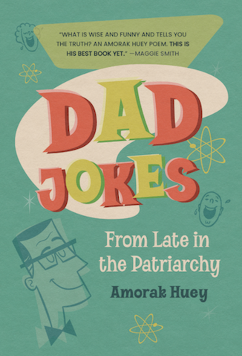 Dad Jokes From Late in the Patriarchy by Amorak Huey