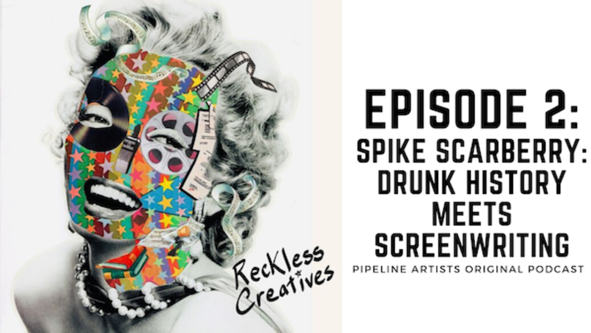 """Reckless Creatives Podcast, Episode 2: """"Spike Scarberry: Drunk History Meets Screenwriting"""""""