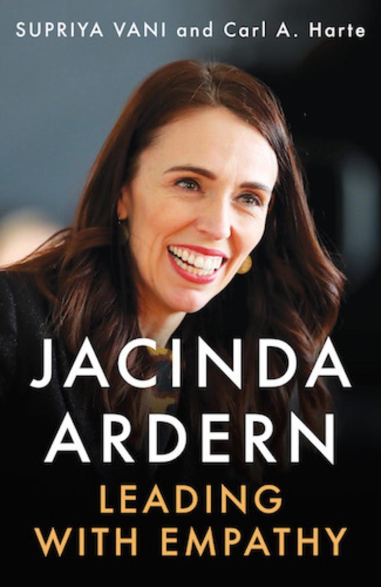 Jacinda Arden: Leading with Empathy by Supriya Vani and Carl A. Harte