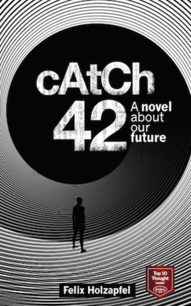 Catch 42: A novel about our future by Felix Holzapfel