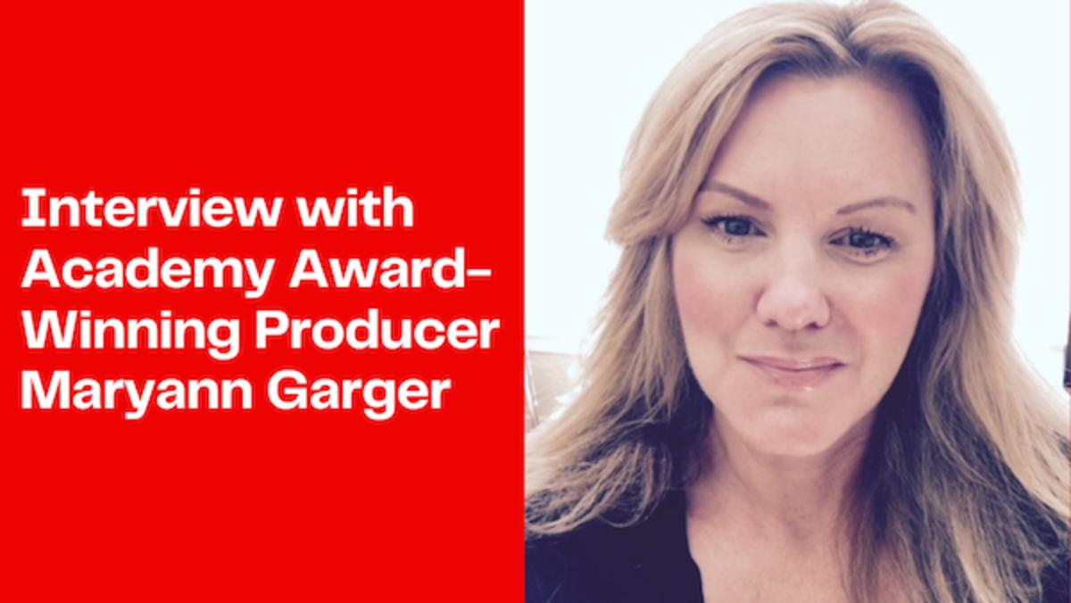Interview with Academy Award-Winning Producer Maryann Garger