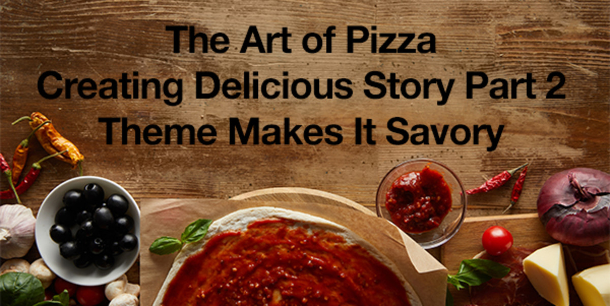Breaking & Entering: Pizza and Creating Delicious Story Part 2: Theme Makes It Savory